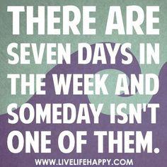 """A Semana tem 7 dias e """"algum dia"""" não é um deles."""