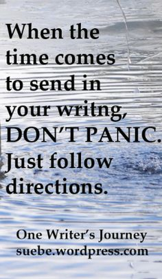 Dont' Panic when the time comes to send in your writing... #writing