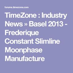 TimeZone : Industry News » Basel 2013 - Frederique Constant Slimline Moonphase Manufacture