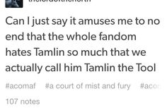 Tamlin the Tool. This actually makes me laugh every time cause everyone says it as common knowledge