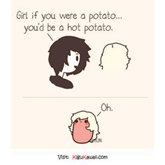 If you were a potato. (^_^) Follow Kigu Kawaii for more cute stuff! #kigukawaii #cute #kawaii #potato #meme #funny #hot #sexy #design #style #cool #awesome #amazing