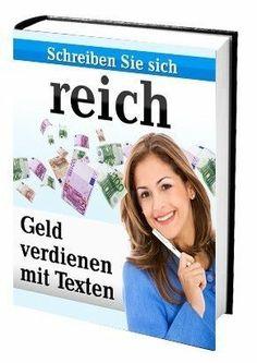 Schreiben Sie sich reich - Geld verdienen mit Texten + 1 Ebook gratis