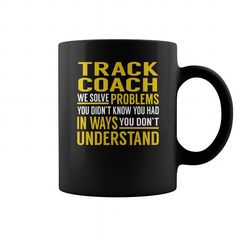 Track Coach Solve Problems Job Title Mugs LIMITED TIME ONLY. ORDER NOW if you like, Item Not Sold Anywhere Else. Amazing for you or gift for your family members and your friends. Thank you! #bmx #shirts #cycle #track #road #mountain #cycling