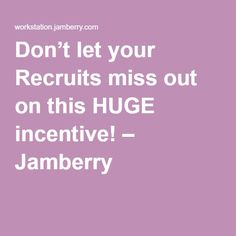 Don't let your Recruits miss out on this HUGE incentive! – Jamberry