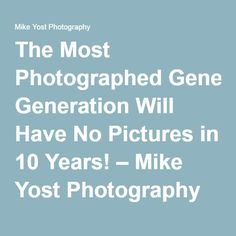 The Most Photographed Generation Will Have No Pictures in 10 Years! – Mike Yost Photography