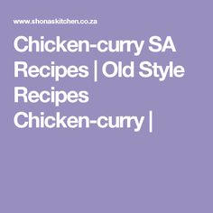 Chicken-curry SA Recipes  |   Old Style Recipes Chicken-curry | South African Dishes, South African Recipes, Africa Recipes, Seafood Recipes, Beef Recipes, Chicken Recipes, Italian Recipes, Yummy Recipes, Amigurumi