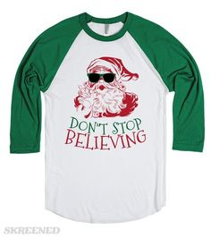 Don't Stop Believing Don't Stop Believing because Santa will never stop believing in you! This makes a great gift for any sassy Christmas lover in your life! Or just complete your perfect Christmas Eve outfit with this design! Printed on Skreened Long Sleeve