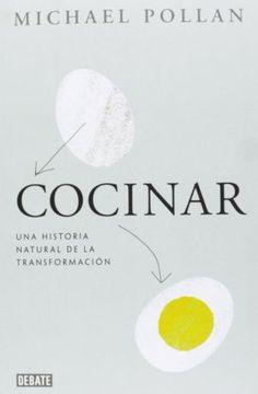 Libro: Cocinar. Una historia natural de la transformación, de Michael Pollan