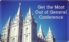 Tips and Ideas for Getting the Most Out of General Conference