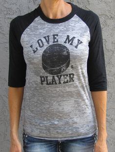 Love My Player HOCKEY - Sideline Chic. Available in tank or raglan. Great for hockey moms and hockey fans! Customize back with player name/number. I need this for both my men ! Maybe one that says Goalies instead of player. Hockey Girlfriend, Hockey Wife, Youth Hockey, Hockey Goalie, Hockey Players, Bruins Hockey, Hockey Decor, Hockey Room, Hockey Tournaments