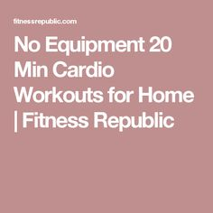 No Equipment 20 Min Cardio Workouts for Home   Fitness Republic