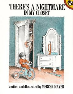 There's a Nightmare in My Closet. This book is fantastic and getting hard to find. Don't know why, it should win the award for cutest monster ever.