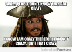Crazy people don't know they are crazy. I know I am crazy therefore I am not crazy, isn't that crazy?