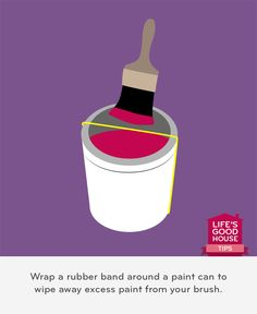Wrap a rubber band around a paint can to wipe away excess paint from your brush.