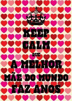 KEEP CALM QUE A MELHOR MÃE DO MUNDO FAZ ANOS