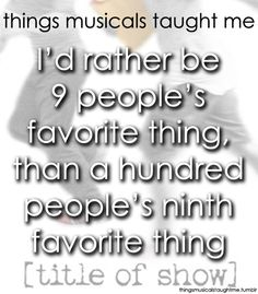 """""""I'd rather be 9 people's favorite thing, than a hundred people's ninth favorite thing"""". - [tile of show]"""