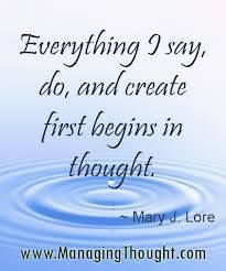 Everything I say, do, and create first begins in thought.