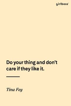 GIRLBOSS QUOTE: Do your thing and don't care if they like it. -Tina Fey // Do you. ☆ Join our Pinterest Fam: @SkinnyMeTea (140k+) ☆ Oh, also use our code 'Pinterest10' for 10% off your next teatox ♡