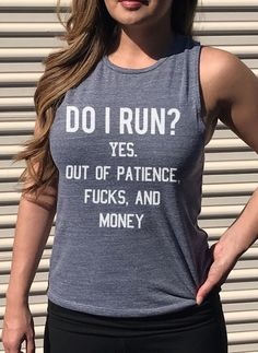 """Do I Run? Yes. Out of Patience, Fucks, and Money"" Heather Gray Muscle Tank Top Super comfy and keeps you cool. - White Print - 50% Polyester, 25% Cotton, 25% Rayon"