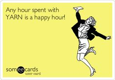 Any hour spent with yarn is a happy hour!