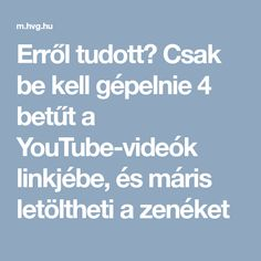 Erről tudott? Csak be kell gépelnie 4 betűt a YouTube-videók linkjébe, és máris letöltheti a zenéket Good To Know, Did You Know, Video Link, You Youtube, Internet, Taxi, Computers, Origami, Laptop