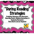 """During Reading"" Strategies Can be used for reading any literature selection/novel Included: •	Predicting Outcomes Chart (Character Predictions) •	... $priced"