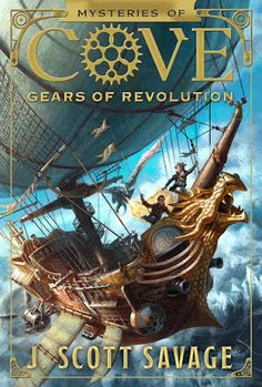 Gears of Revolution by J. Scott Savage Mysteries of Cove # 2 Shadow Mountain Publishing YA/Fantasy Avail able : S eptember 20 . Books For Boys, Ya Books, Books To Read, Steampunk Book, Fantasy Book Covers, Underground Cities, Book Nerd, That Way, Savage
