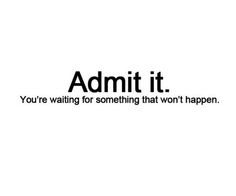 Yes, but I'm done waiting...if I want something to happen I have to make it happen myself.. ;)