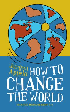 How to Change the World - Management 3.0