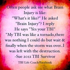 TBI Tornado,. Yea Agreed,. Very Tough trying to explain, Imagine Having the Opposite , or Not finding the right words,.  Many Many Issues to tend to as a T.B.I. Survivor.