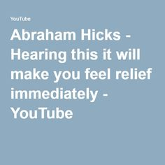 Abraham Hicks - Hearing this it will make you feel relief immediately - YouTube