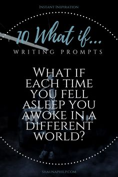 10 What if... writing prompts: What if each time you fell asleep you awoke in a different world?