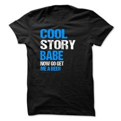 Awesome Tee Cool Story Babe. Now go get me a beer shirts Shirts & Tees
