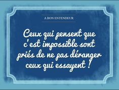 Ceux qui pensent que c'est impossible Some Quotes, Words Quotes, Wise Words, Quote Citation, French Quotes, Just Dream, Positive Attitude, Famous Quotes, Cool Words