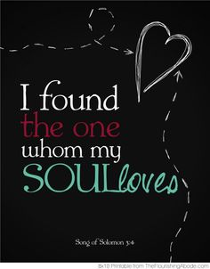 I found the one whom my soul loves.  (Cantar de los Cantares, 3:4)
