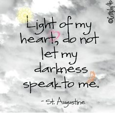 Light Of My Heart, Do Not Let My Darkness Speak To Me