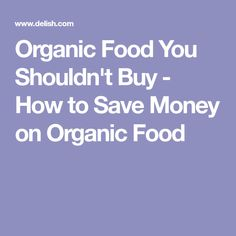 Organic Food You Shouldn't Buy - How to Save Money on Organic Food