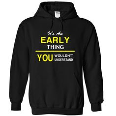 It's An EARLY Thing T-Shirts, Hoodies. Get It Now ==► https://www.sunfrog.com/Names/Its-An-EARLY-Thing-temxm-Black-9104809-Hoodie.html?id=41382