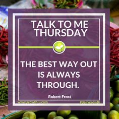 Talk To Me Thursday - The best way out is always through.