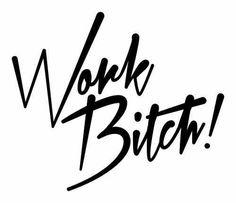 Work bitch. #achieving