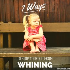 7 Surefire Ways to Deal With Whining Kids http://idealistmom.com/2012/12/stop-your-kid-from-whining/