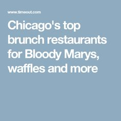 Chicago's top brunch restaurants for Bloody Marys, waffles and more