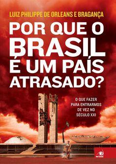 Editora Novo Conceito lançará, Por que o Brasil é um país atrasados?, de Luiz Philippe de Orleans e Bragança - Cantinho da Leitura