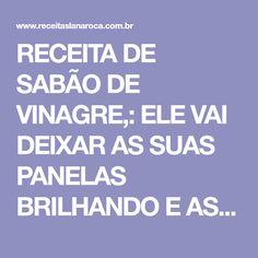 RECEITA DE SABÃO DE VINAGRE,: ELE VAI DEIXAR AS SUAS PANELAS BRILHANDO E AS ROUPAS LIMPINHAS E MACIAS! | Receitas Lá na Roça