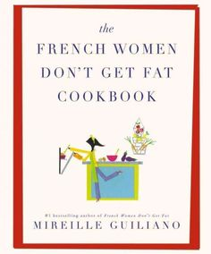The French Women Don't Get Fat Cookbook  (Book) : Guiliano, Mireille : Baker