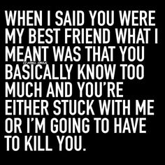 when I said you were my best friend..