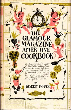 The Glamour Magazine After Five Cookbook by Beverly Pepper. 1952.