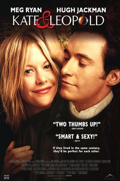 Kate and Leopold. My favorite movie of all time. A man who continues to treat his woman well, even when she doesn't deserve it. Luckily for me, I married a Leopold.