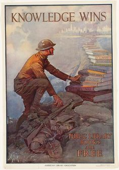 """The American Library Association distributed this poster during World War I to promote reading and education. The title is """"Knowledge Wins Public Library Books are Free. Library Posters, Library Books, Ww1 Posters, Library Times, Library Humor, History Posters, Book Posters, Library Card, Read Books"""