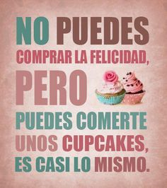 No puedes comprar la #Felicidad, pero puedes comerte unos #Cupcakes, es casi lo mismo. #Citas #Frases #Candidman